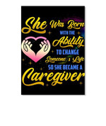 Gift For Caregiver She Was Born With The Ability To Change Someone & Life Poster