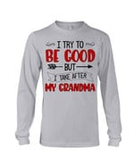Grandma Gift For Grandchild Red Common I Try To Be Good Unisex Long Sleeve