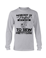Nobody Is Perfect But If You Can To Sew You're Pretty Close For Sewing Lovers Unisex Long Sleeve