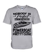 Nobody Is Perfect But If You Can Drive Powerboat You're Pretty Close For Powerboat Lovers Guys V-Neck