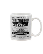 Not Perfect Daughter Has Crazy Dad Loving Her So Much Gift For Family Mug