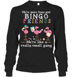 We're More Than Just Bingo Friends Flamingo Unisex Long Sleeve