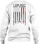 I Am Not Most Women Usa Flag Gift For Nurse Unisex Long Sleeve