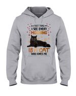 First Thing I See Every Morning Is A Cat Who Loves Me Gift For Cat Lovers Hoodie