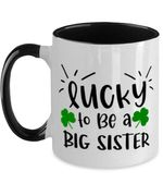 Lucky To Be A Big Sister Green Shamrock St Patrick's Day Printed Accent Mug