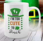 Im Too Cute To Pinch St Patrick's Day Printed Mug