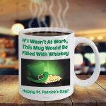 If I Wasn't At Work Clover St Patrick's Day Printed Mug