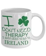 I Don't Need Therapy Clover St Patrick's Day Printed Mug