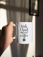 Irish I Had More Coffee Shamrock St Patrick's Day Printed Mug