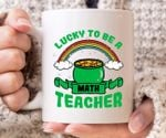 Lucky To Be A Math Teacher Clover St Patrick's Day Printed Mug