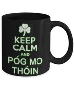 Keep Calm And Pog Mo Thoin Clover St Patrick's Day Printed Mug