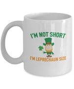 I'm Not Short I'm Leprechaun Size Shamrock St. Patrick's Day Printed Mug White