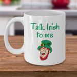 Talk Irish To Me Funny Irishman St. Patrick's Day Printed Mug