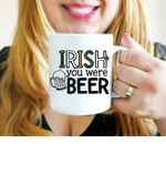 Irish You Were Beer Shamrock St. Patrick's Day Printed Mug