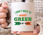 I Don't Need To Wear Green It's On My Blood St Patrick's Day Printed Mug