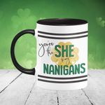 You're The She To My Nanigans Shamrock St Patrick's Day Printed Accent Mug