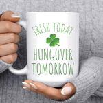 St Patricks Gifts Irish Today Hungover Tomorrow Four Leaf Clover Printed Mug
