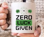 Zero Luck Given Green Clover St Patrick's Day Printed Mug
