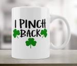 St. Patrick's Day I Pinch Back Irish Holiday Gift Printed Mug