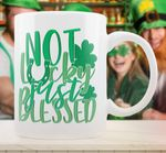 Not Lucky Just Blessed St Patrick's Day Printed Mug