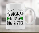 St. Patrick's Day Lucky To Be A Big Sister Printed Mug
