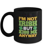 I'm Not Irish But Kiss Me Anyway St Patrick's Day Printed Mug