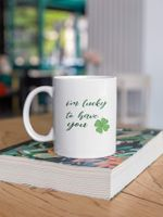 I'm Lucky To Have You Shamrock St Patrick's Day Printed Mug