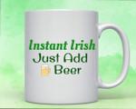 Instant Irish Just Add Beer Shamrock St Patrick's Day Printed Mug