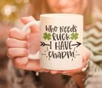 St. Patrick's Day Who Needs Luck I Have Charm Printed Mug