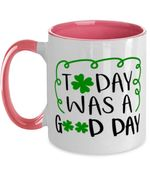 Today Was A Good Day White And Pink St Patrick's Day Printed Accent Mug