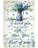 I Loved You Your Whole Life Miss You For The Rest Of Mine Blue Butterfly Vertical Poster