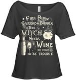 Fire Byrn Cauldron Bubble This Witch Needs Wine Ladies Tee