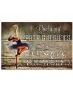 Give A Girl The Right Shoes And She Can Conquer The World Gift For Ballet Dancer Horizontal Poster