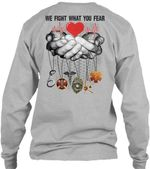 We Fight What You Fear Great Gift For Emergency Medical Technician Unisex Long Sleeve