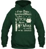 Fire Byrn Cauldron Bubble This Witch Needs Wine Hoodie