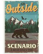 Go Outside Worst Case Scenario A Bear Kills You Vertical Poster