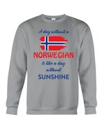 A Day Without A Norwegian Is Like A Day Without Sunshine Sweatshirt