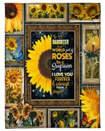 Gift For Daughter In A World Full Of Roses Be A Sunflowers Fleece Blanket
