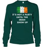 It's Not A Party Until The Irish Show Up Unisex Long Sleeve