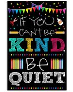 Meaningful Gift For Teachers If You Can't Be Kind Be Quiet Vertical Poster