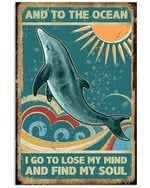 Dolphin And To The Ocean I Go To Lose My Mind And Find My Soul Vertical Poster