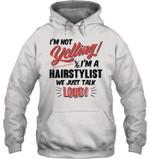 I'm A Hairstylist We Just Talk Loud Hoodie