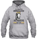 I'm Currently Unmedicated And Unsupervised Meaningful Gift Hoodie