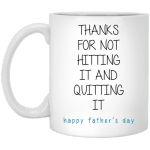 Thanks For Not Hitting It Happy Father's Day White Printed Mug