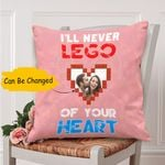 Gift For Couple Cushion Pillow Cover Custom Photo I Will Never Lego Of Your Heart