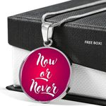 Motivational Gifts Ideas Silver Circle Pendant Necklace Now Or Never