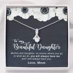 You Will Always Have Me Alluring Beauty Necklace Gift For Daughter