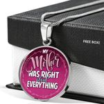 My Mother Was Right About Every Thing Circle Pendant Necklace Gift For Women