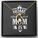 Home Is Where Your Mom Is Forever Love Necklace Gift For Mom