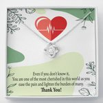 Even If You Don't Know It Love Knot Gift For Nurse